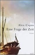 Alex Capus: Eine Frage der Zeit