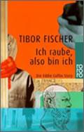 Tibor Fischer: Ich raube, also bin ich