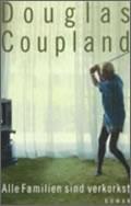 Douglas Coupland: Alle Familien sind verkorkst