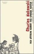 Charles Bukowski: Den Göttern kommt das große Kotzen