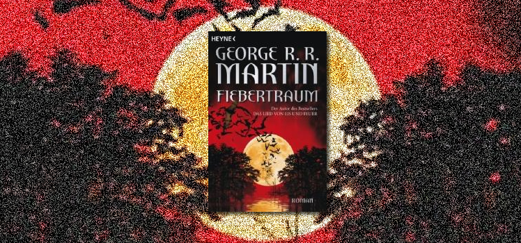 George R.R. Martin: Fiebertraum