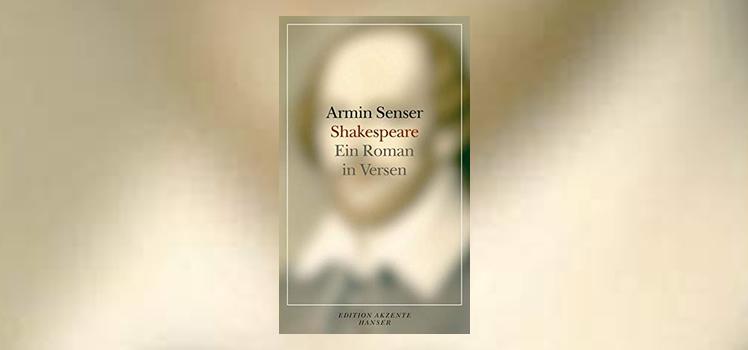 Armin Senser: Shakespeare. Ein Roman in Versen