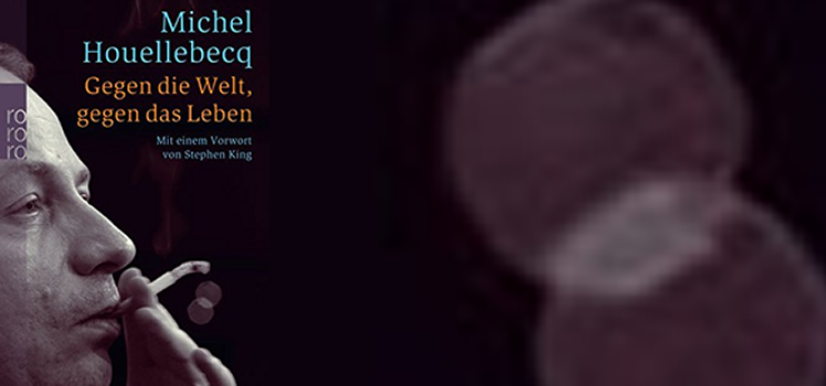 Michel Houellebecq: Gegen die Welt, gegen das Leben