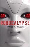 Daniel H. Wilson: Robocalypse