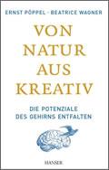 Ernst Pöppel/Beatrice Wagner: Von Natur aus kreativ