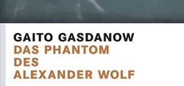 Gaito Gasdanow: Das Phantom des Alexander Wolf