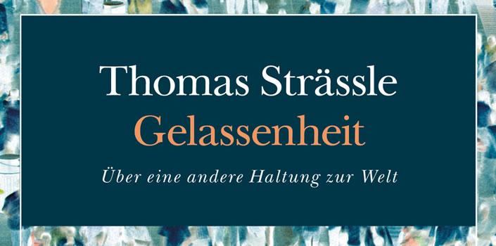Thomas Strässle: Gelassenheit