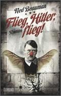 Ned Beauman: Flieg, Hitler, flieg!