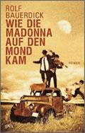 Rolf Bauerdick: Wie die Madonna auf den Mond kam