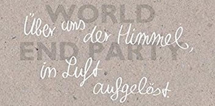 Marc Oliver Rühle, Katharina Jourdan: Über uns der Himmel, in Luft aufgelöst: World End Party