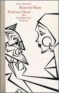 Heinrich Mann: Professor Unrat oder das Ende eines Tyrannen