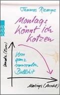 Thomas Ramge: Montags könnt ich kotzen: Vom ganzen normalen Bullshit