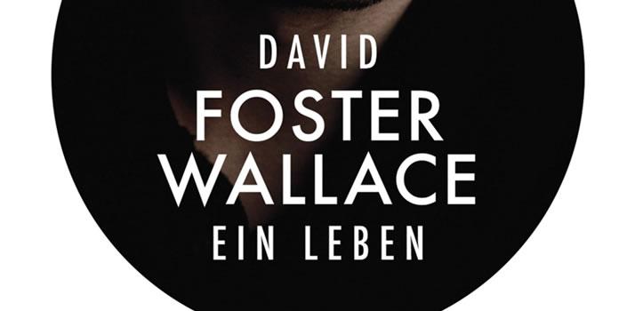 Daniel T. Max: Jede Liebesgeschichte ist eine Geistergeschichte – David Foster Wallace. Ein Leben