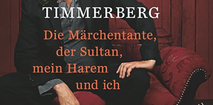 Helge Timmerberg: Die Märchentante, der Sultan, mein Harem und ich