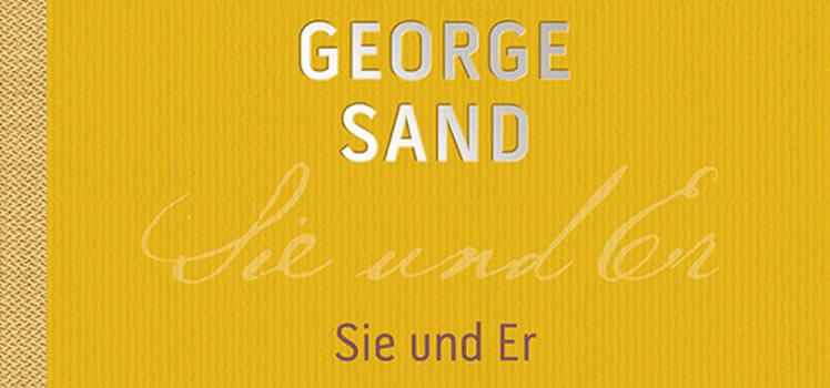 George Sand: Sie und Er