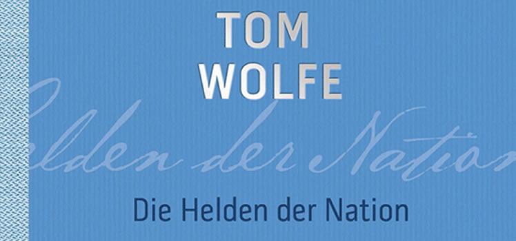 Tom Wolfe: Die Helden der Nation