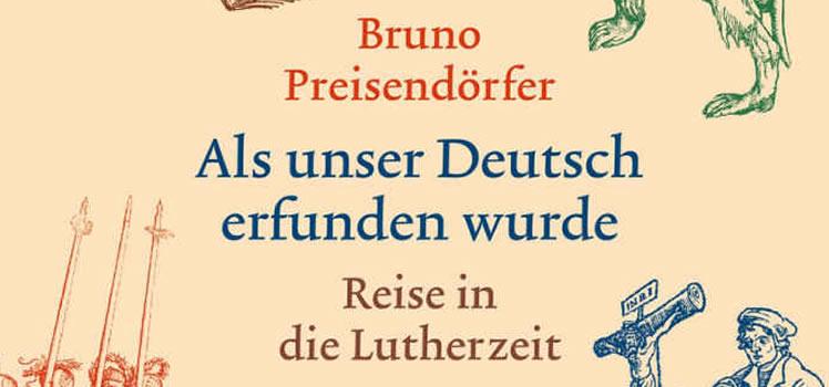 Bruno Preisendörfer: Als unser Deutsch erfunden wurde