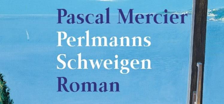 Pascal Mercier: Perlmanns Schweigen