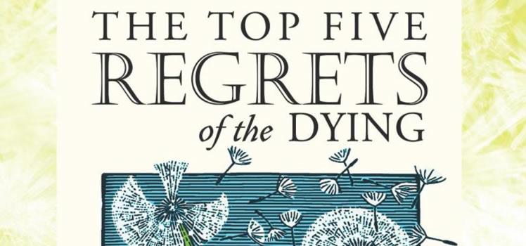 Bronnie Ware: The Top 5 Regrets of the Dying