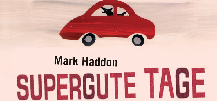 Mark Haddon: Supergute Tage oder die sonderbare Welt des Christopher Boone