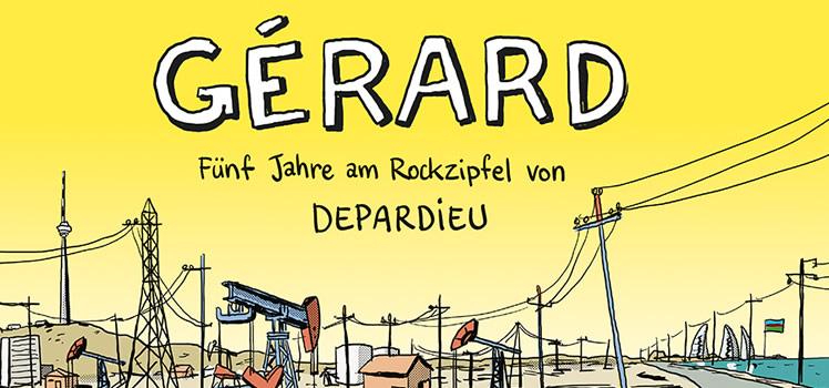 Mathieu Sapin: Gérard. Fünf Jahre am Rockzipfel von Depardieu