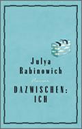 Julya Rabinowich: Dazwischen: Ich