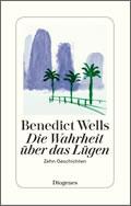 Benedict Wells: Die Wahrheit über das Lügen