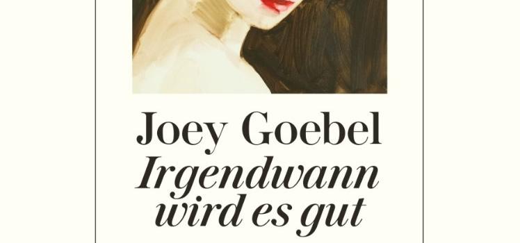Joey Goebel: Irgendwann wird es gut