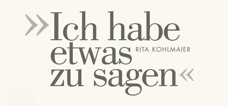 Rita Kohlmaier: »Ich habe etwas zu sagen« – Frauen, die das Wort ergreifen