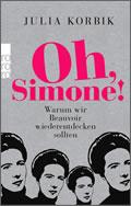 Julia Korbik: Oh, Simone! Warum wir Beauvoir wiederentdecken sollten