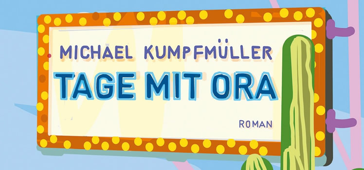 Michael Kumpfmüller: Tage mit Ora