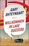 Gary Shteyngart: Willkommen in Lake Success