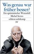 Michel Serres: Was genau war früher besser?