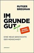Rutger Bregman: Im Grunde gut – Eine neue Geschichte der Menschheit
