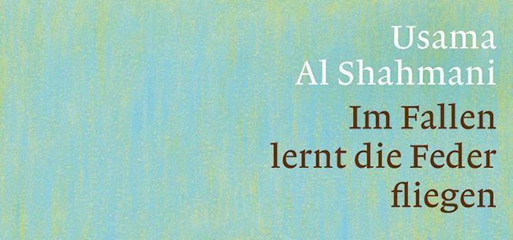 Usama Al Shahmani: Im Fallen lernt die Feder fliegen