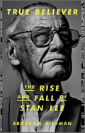 Abraham Riesman: True Believer: The Rise and Fall of Stan Lee